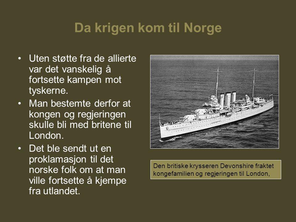 Da krigen kom til Norge Uten støtte fra de allierte var det vanskelig å fortsette kampen mot tyskerne. Man bestemte derfor at kongen og regjeringen sk