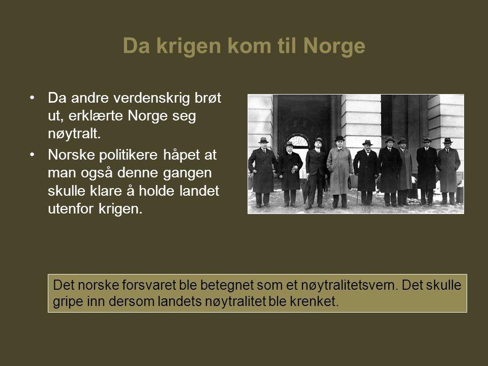 Da krigen kom til Norge Da andre verdenskrig brøt ut, erklærte Norge seg nøytralt. Norske politikere håpet at man også denne gangen skulle klare å hol