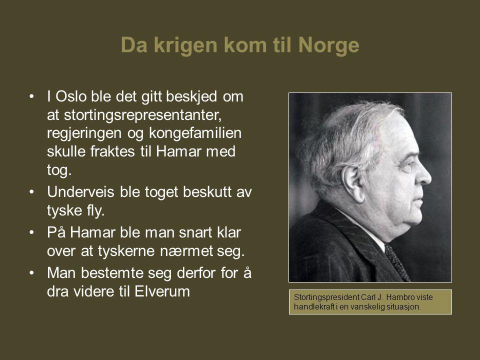 Da krigen kom til Norge I Oslo ble det gitt beskjed om at stortingsrepresentanter, regjeringen og kongefamilien skulle fraktes til Hamar med tog. Unde