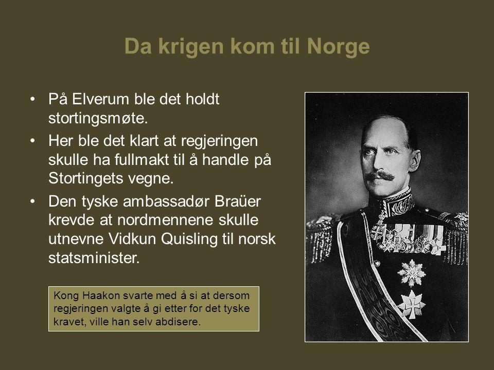 Da krigen kom til Norge På Elverum ble det holdt stortingsmøte. Her ble det klart at regjeringen skulle ha fullmakt til å handle på Stortingets vegne.