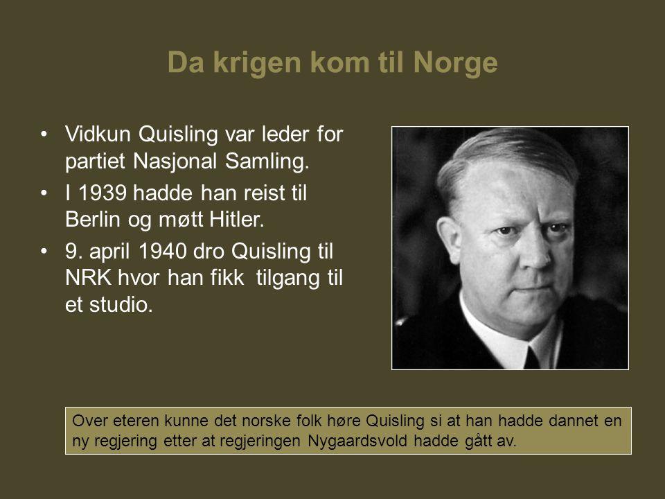 Da krigen kom til Norge Vidkun Quisling var leder for partiet Nasjonal Samling. I 1939 hadde han reist til Berlin og møtt Hitler. 9. april 1940 dro Qu