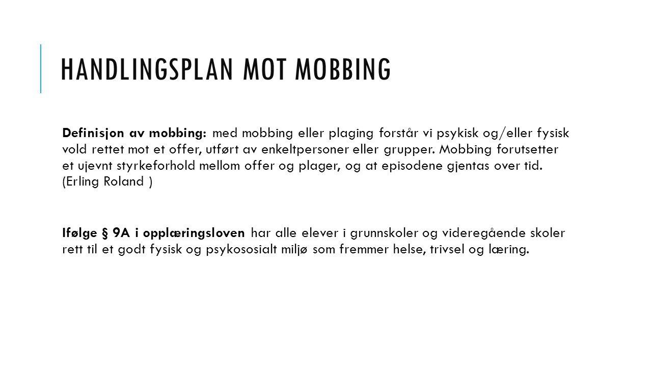 Definisjon av mobbing: med mobbing eller plaging forstår vi psykisk og/eller fysisk vold rettet mot et offer, utført av enkeltpersoner eller grupper.