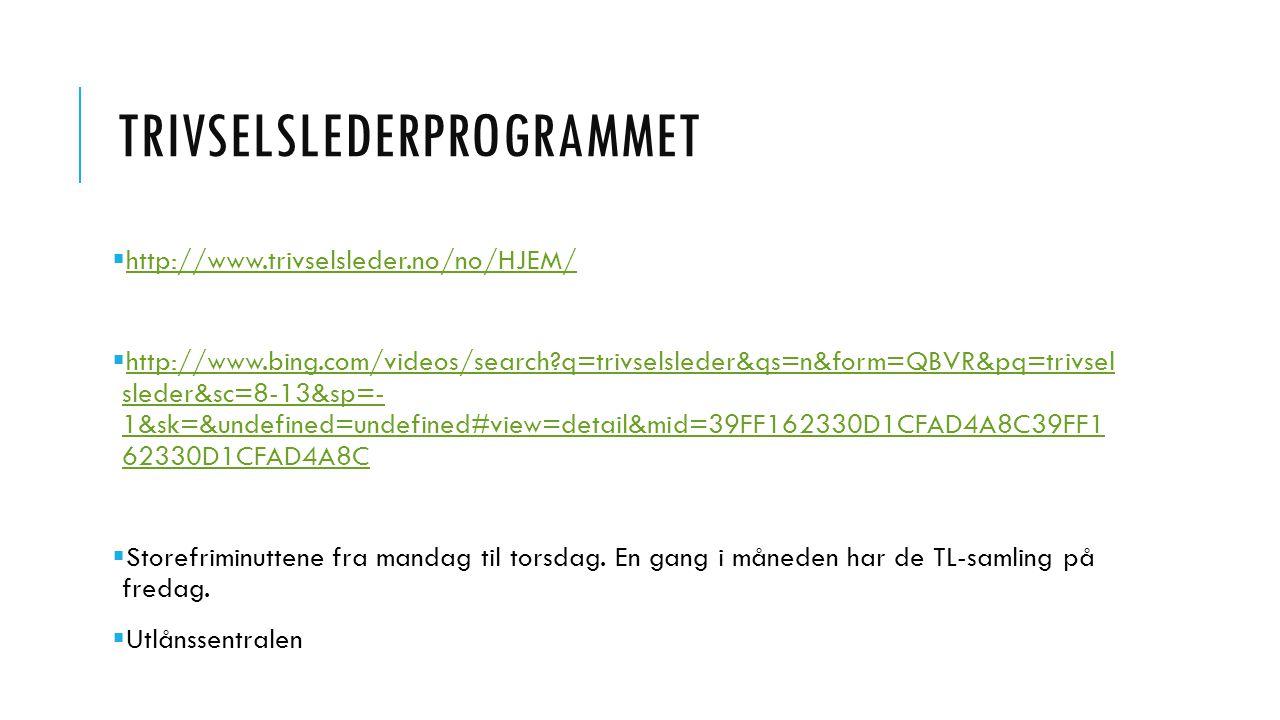 TRIVSELSLEDERPROGRAMMET  http://www.trivselsleder.no/no/HJEM/ http://www.trivselsleder.no/no/HJEM/  http://www.bing.com/videos/search?q=trivselslede