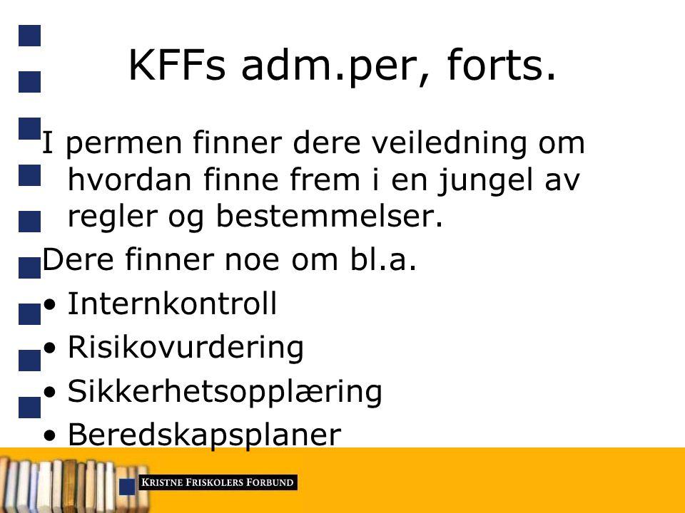 KFFs adm.per, forts. I permen finner dere veiledning om hvordan finne frem i en jungel av regler og bestemmelser. Dere finner noe om bl.a. Internkontr
