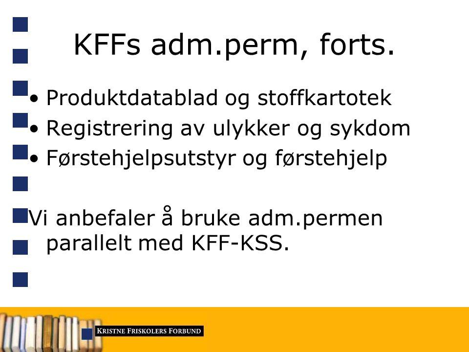 KFFs adm.perm, forts. Produktdatablad og stoffkartotek Registrering av ulykker og sykdom Førstehjelpsutstyr og førstehjelp Vi anbefaler å bruke adm.pe