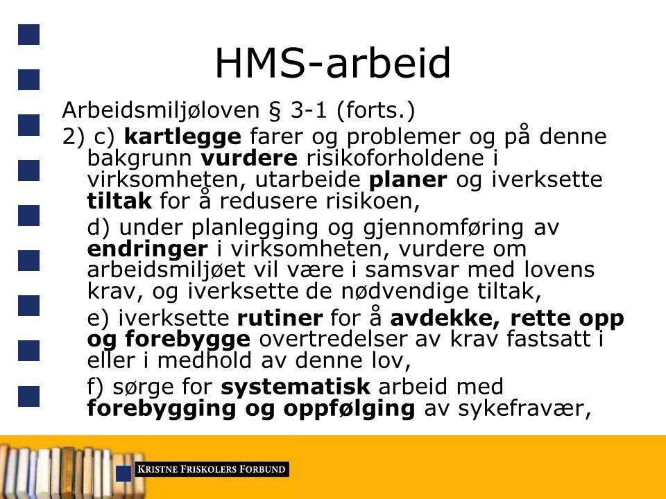 HMS-arbeid Arbeidsmiljøloven § 3-1 (forts.) 2) c) kartlegge farer og problemer og på denne bakgrunn vurdere risikoforholdene i virksomheten, utarbeide