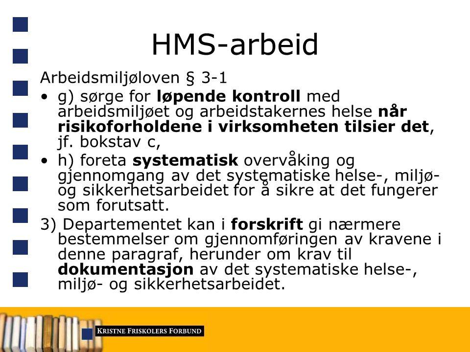 HMS-arbeid Arbeidsmiljøloven § 3-1 g) sørge for løpende kontroll med arbeidsmiljøet og arbeidstakernes helse når risikoforholdene i virksomheten tilsi