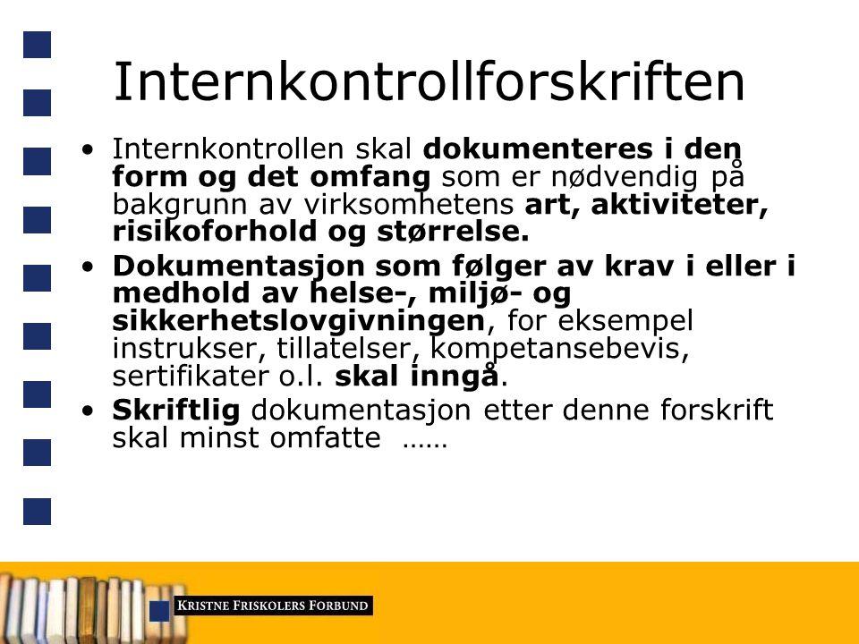 Internkontrollforskriften Internkontrollen skal dokumenteres i den form og det omfang som er nødvendig på bakgrunn av virksomhetens art, aktiviteter,