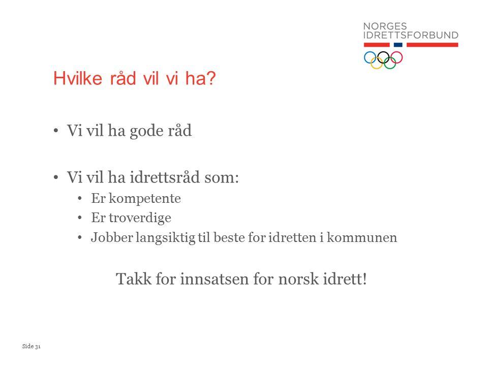 Side 31 Vi vil ha gode råd Vi vil ha idrettsråd som: Er kompetente Er troverdige Jobber langsiktig til beste for idretten i kommunen Takk for innsatsen for norsk idrett.