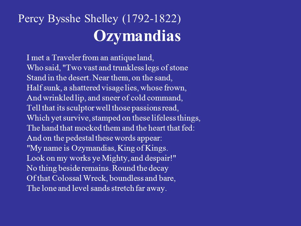 Percy Bysshe Shelley (1792-1822) Ozymandias I met a Traveler from an antique land, Who said,