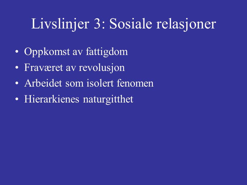 Livslinjer 3: Sosiale relasjoner Oppkomst av fattigdom Fraværet av revolusjon Arbeidet som isolert fenomen Hierarkienes naturgitthet