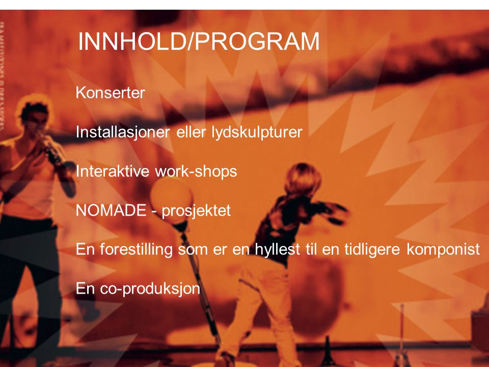 8 INNHOLD/PROGRAM Konserter Installasjoner eller lydskulpturer Interaktive work-shops NOMADE - prosjektet En forestilling som er en hyllest til en tid