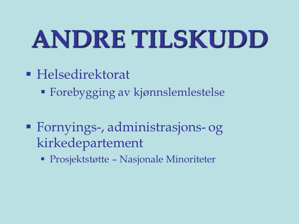 ANDRE TILSKUDD  Helsedirektorat  Forebygging av kjønnslemlestelse  Fornyings-, administrasjons- og kirkedepartement  Prosjektstøtte – Nasjonale Minoriteter