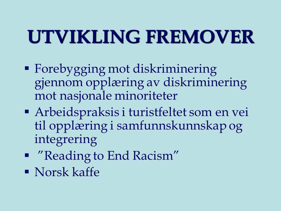 UTVIKLING FREMOVER  Forebygging mot diskriminering gjennom opplæring av diskriminering mot nasjonale minoriteter  Arbeidspraksis i turistfeltet som en vei til opplæring i samfunnskunnskap og integrering  Reading to End Racism  Norsk kaffe