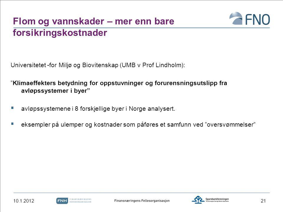 Flom og vannskader – mer enn bare forsikringskostnader Universitetet -for Miljø og Biovitenskap (UMB v Prof Lindholm): Klimaeffekters betydning for oppstuvninger og forurensningsutslipp fra avløpssystemer i byer  avløpssystemene i 8 forskjellige byer i Norge analysert.