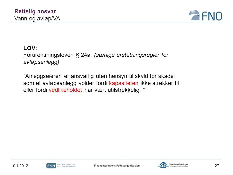 """10.1.2012 LOV: Forurensningsloven § 24a. (særlige erstatningsregler for avløpsanlegg) """"Anleggseieren er ansvarlig uten hensyn til skyld for skade som"""