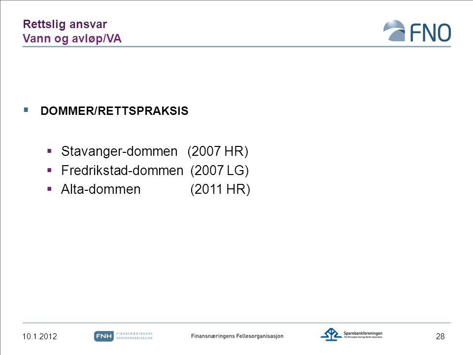 Rettslig ansvar Vann og avløp/VA  DOMMER/RETTSPRAKSIS  Stavanger-dommen (2007 HR)  Fredrikstad-dommen (2007 LG)  Alta-dommen (2011 HR) 10.1.201228
