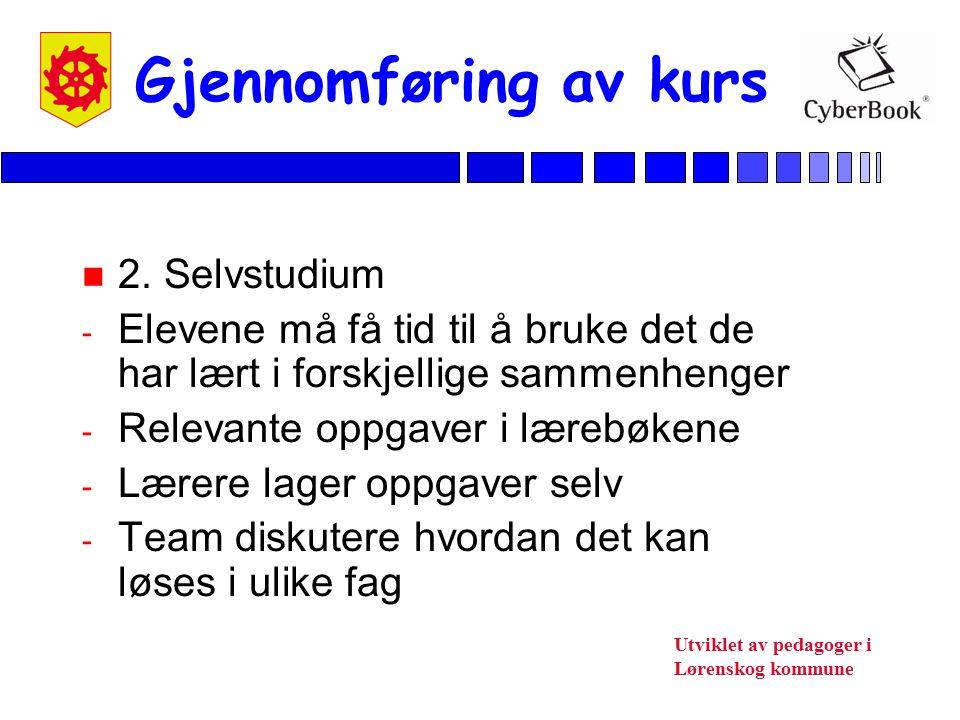 Utviklet av pedagoger i Lørenskog kommune Gjennomføring av kurs n 2. Selvstudium - Elevene må få tid til å bruke det de har lært i forskjellige sammen