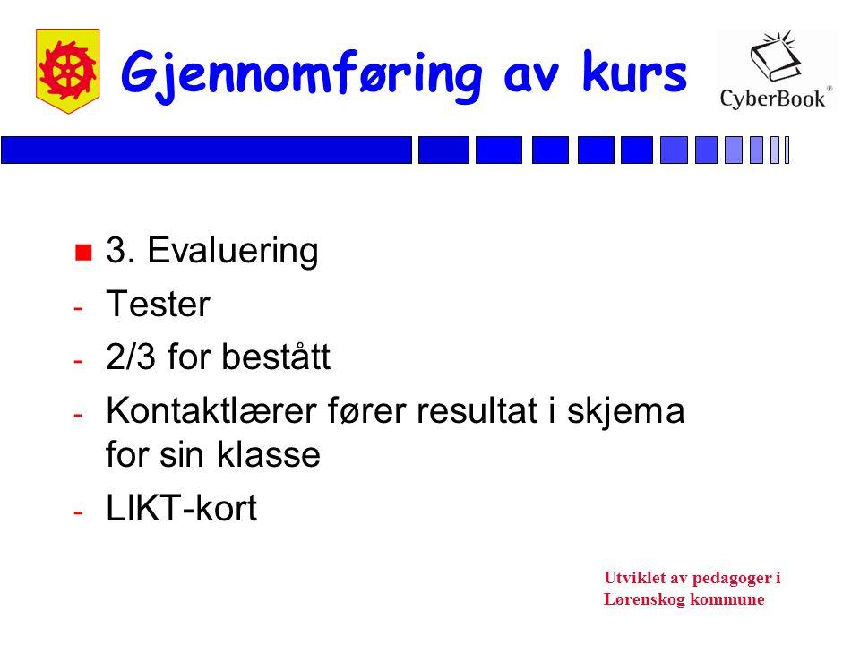 Utviklet av pedagoger i Lørenskog kommune Gjennomføring av kurs n 3. Evaluering - Tester - 2/3 for bestått - Kontaktlærer fører resultat i skjema for