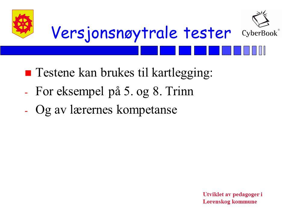 Utviklet av pedagoger i Lørenskog kommune Versjonsnøytrale tester n Testene kan brukes til kartlegging: - For eksempel på 5. og 8. Trinn - Og av lærer