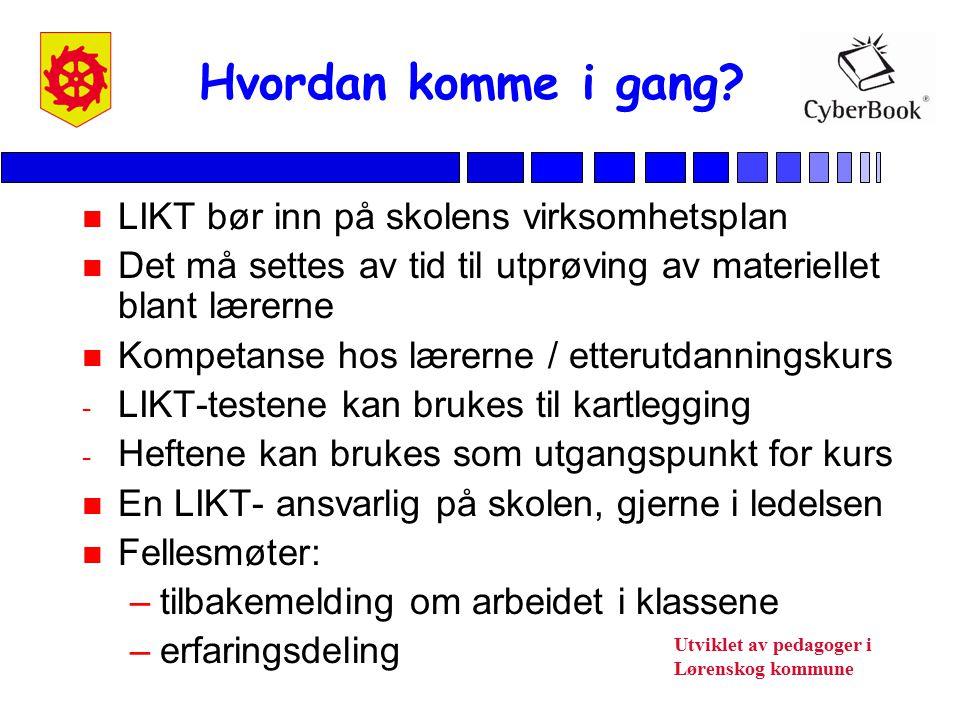 Utviklet av pedagoger i Lørenskog kommune Hvordan komme i gang? n LIKT bør inn på skolens virksomhetsplan n Det må settes av tid til utprøving av mate