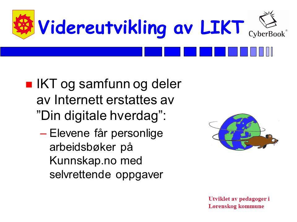 """Utviklet av pedagoger i Lørenskog kommune Videreutvikling av LIKT n IKT og samfunn og deler av Internett erstattes av """"Din digitale hverdag"""": –Elevene"""
