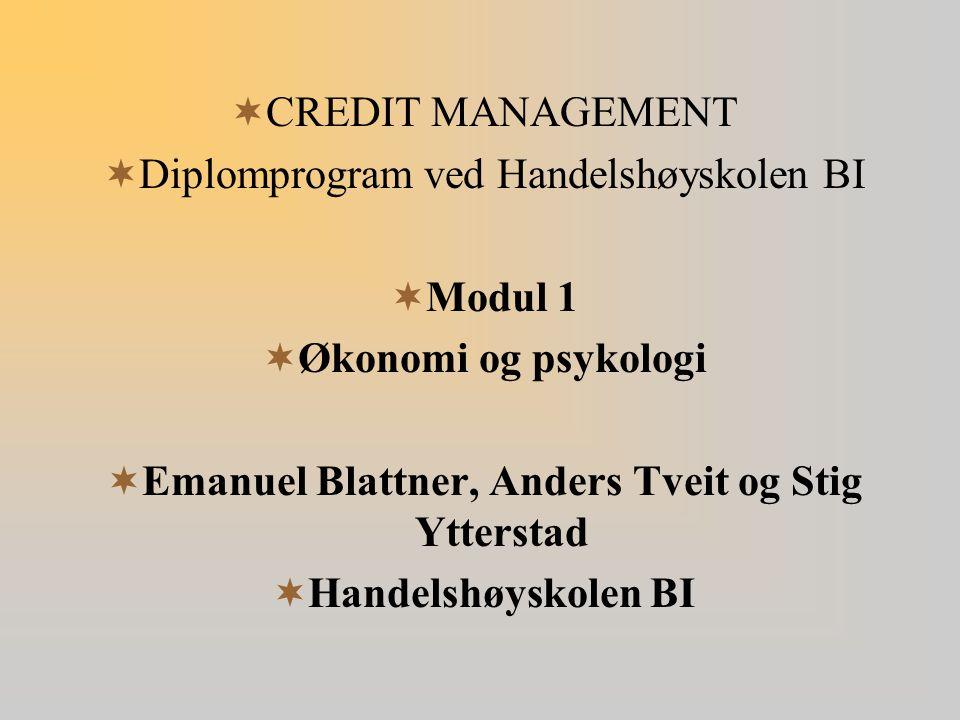  CREDIT MANAGEMENT  Diplomprogram ved Handelshøyskolen BI  Modul 1  Økonomi og psykologi  Emanuel Blattner, Anders Tveit og Stig Ytterstad  Hand