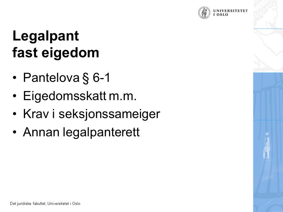 Det juridiske fakultet, Universitetet i Oslo Legalpant fast eigedom Pantelova § 6-1 Eigedomsskatt m.m. Krav i seksjonssameiger Annan legalpanterett