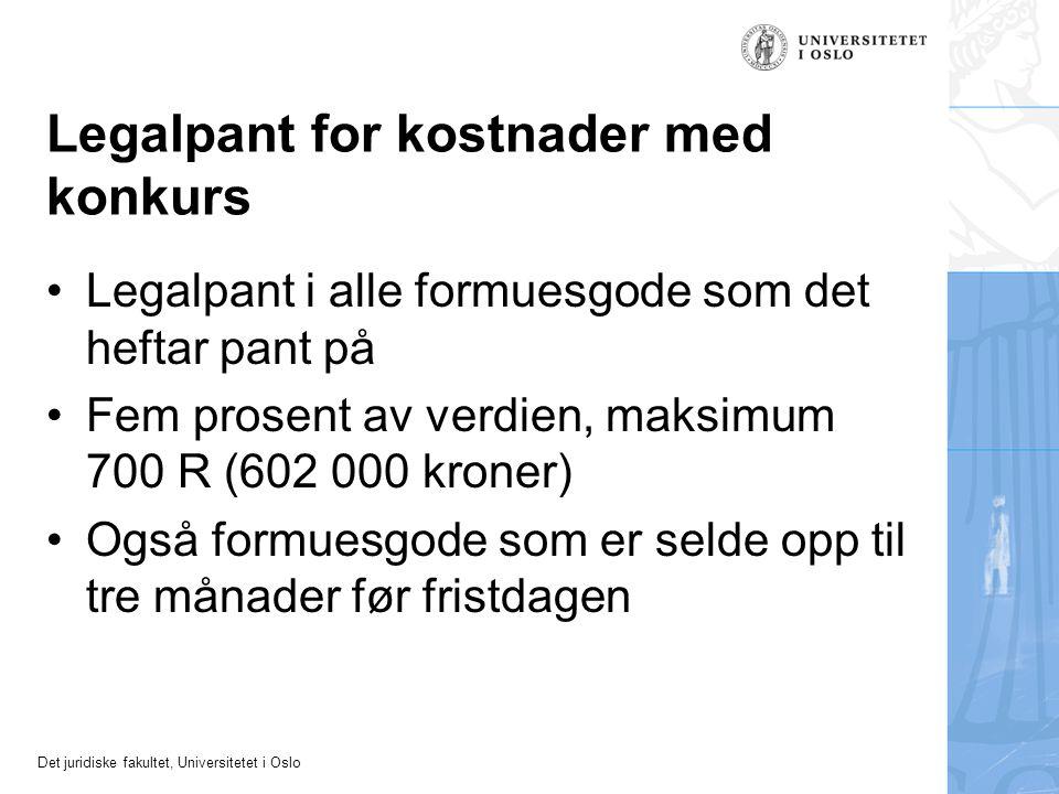 Det juridiske fakultet, Universitetet i Oslo Legalpant for kostnader med konkurs Legalpant i alle formuesgode som det heftar pant på Fem prosent av ve