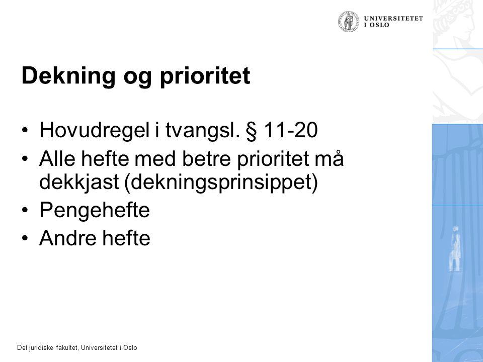 Det juridiske fakultet, Universitetet i Oslo Dekning og prioritet Hovudregel i tvangsl. § 11-20 Alle hefte med betre prioritet må dekkjast (dekningspr