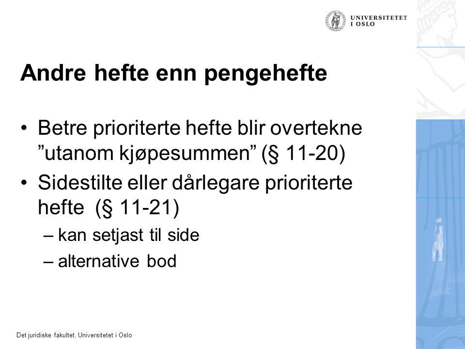 """Det juridiske fakultet, Universitetet i Oslo Andre hefte enn pengehefte Betre prioriterte hefte blir overtekne """"utanom kjøpesummen"""" (§ 11-20) Sidestil"""