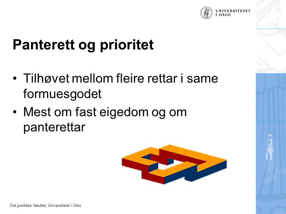 Det juridiske fakultet, Universitetet i Oslo Panterett og prioritet Tilhøvet mellom fleire rettar i same formuesgodet Mest om fast eigedom og om pante