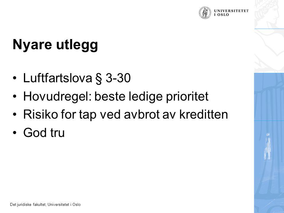 Det juridiske fakultet, Universitetet i Oslo Nyare utlegg Luftfartslova § 3-30 Hovudregel: beste ledige prioritet Risiko for tap ved avbrot av kreditt
