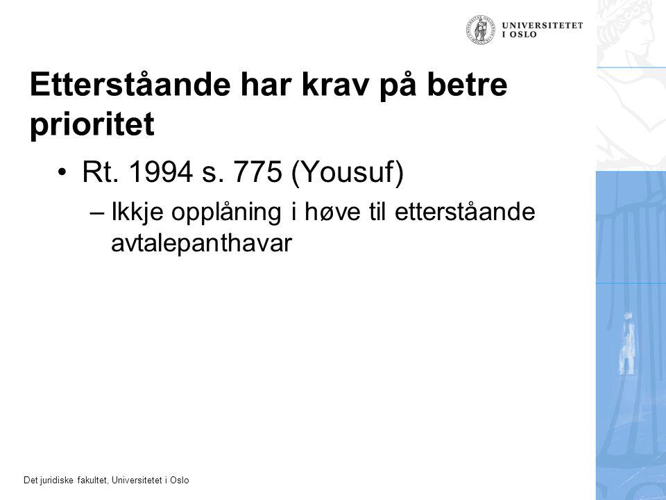 Det juridiske fakultet, Universitetet i Oslo Etterståande har krav på betre prioritet Rt. 1994 s. 775 (Yousuf) –Ikkje opplåning i høve til etterståand