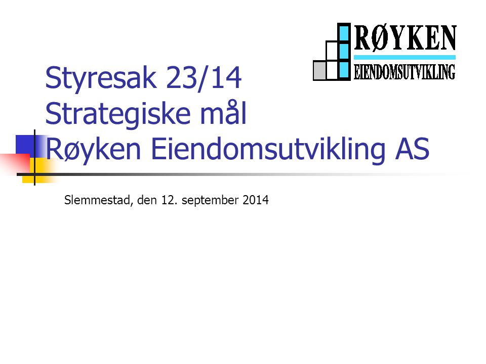 Styresak 23/14 Strategiske mål Røyken Eiendomsutvikling AS Slemmestad, den 12. september 2014
