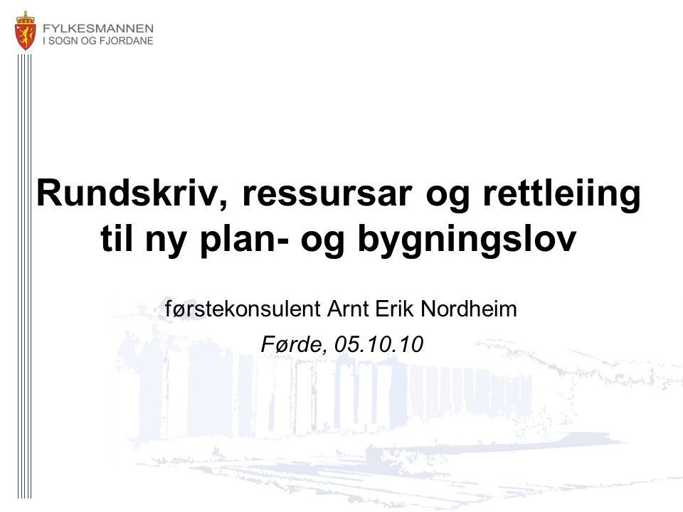 Rundskriv, ressursar og rettleiing til ny plan- og bygningslov førstekonsulent Arnt Erik Nordheim Førde, 05.10.10