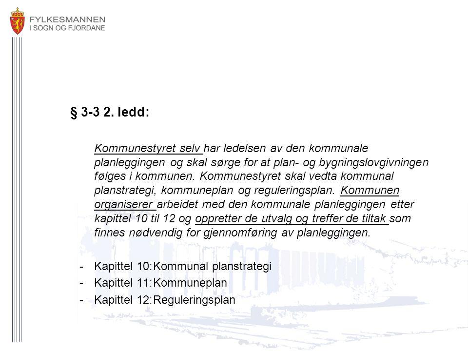 § 3-3 2. ledd: Kommunestyret selv har ledelsen av den kommunale planleggingen og skal sørge for at plan- og bygningslovgivningen følges i kommunen. Ko