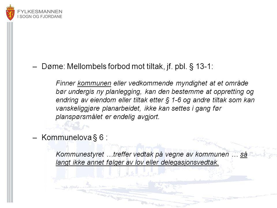 –Døme: Mellombels forbod mot tiltak, jf. pbl. § 13-1: Finner kommunen eller vedkommende myndighet at et område bør undergis ny planlegging, kan den be