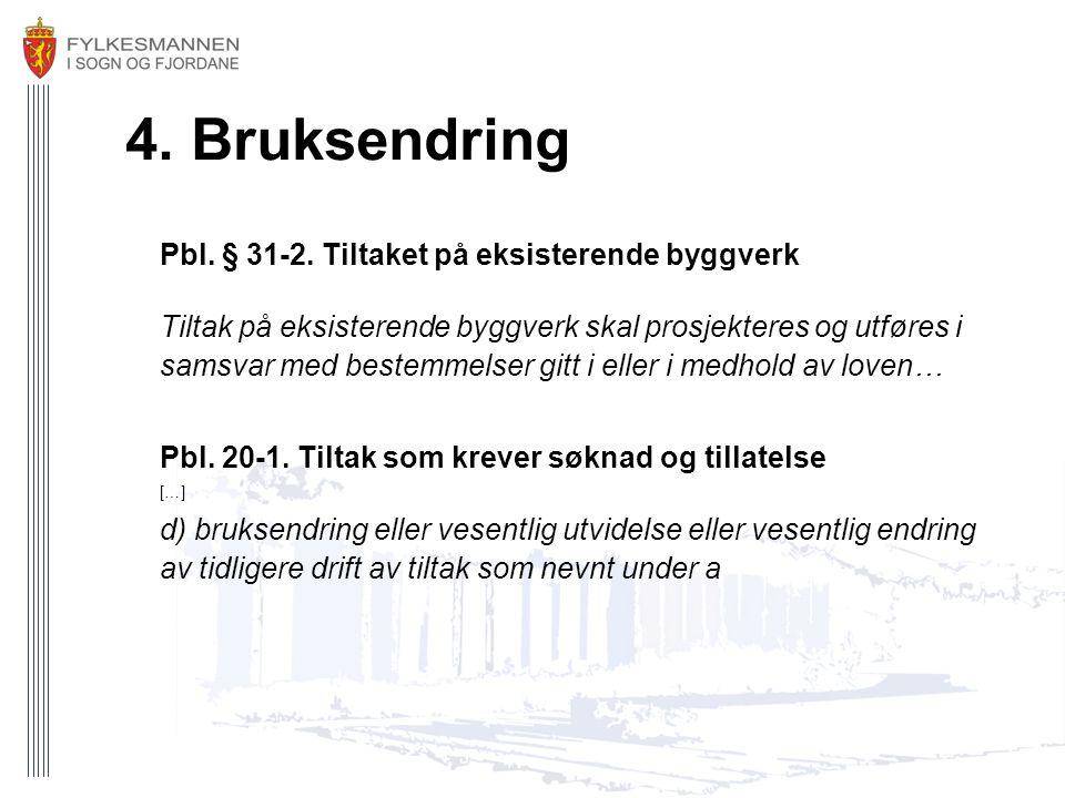 4. Bruksendring Pbl. § 31-2. Tiltaket på eksisterende byggverk Tiltak på eksisterende byggverk skal prosjekteres og utføres i samsvar med bestemmelser