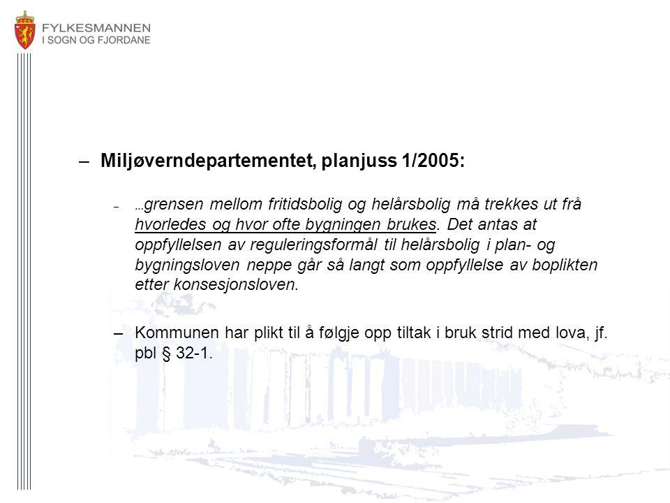 –Miljøverndepartementet, planjuss 1/2005: –… grensen mellom fritidsbolig og helårsbolig må trekkes ut frå hvorledes og hvor ofte bygningen brukes. Det