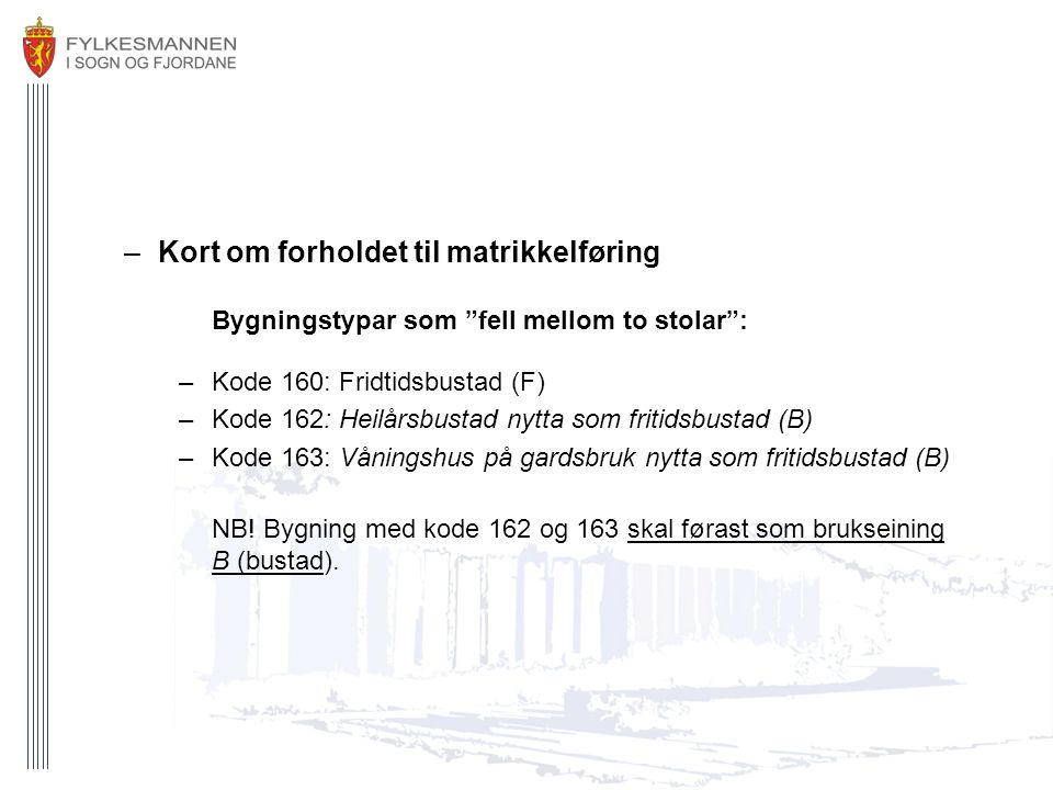 "–Kort om forholdet til matrikkelføring Bygningstypar som ""fell mellom to stolar"": –Kode 160: Fridtidsbustad (F) –Kode 162: Heilårsbustad nytta som fri"