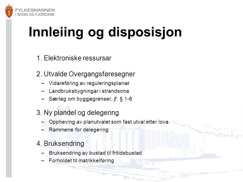 Innleiing og disposisjon 1. Elektroniske ressursar 2. Utvalde Overgangsføresegner –Vidareføring av reguleringsplanar –Landbruksbygningar i strandsona