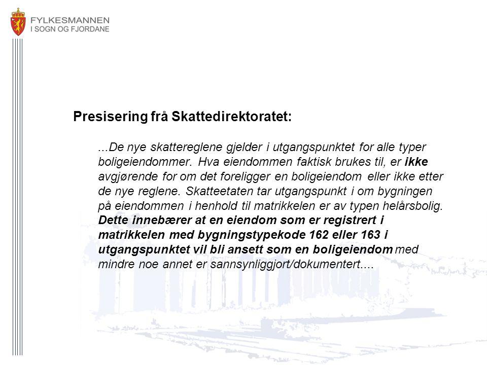 Presisering frå Skattedirektoratet:...De nye skattereglene gjelder i utgangspunktet for alle typer boligeiendommer. Hva eiendommen faktisk brukes til,