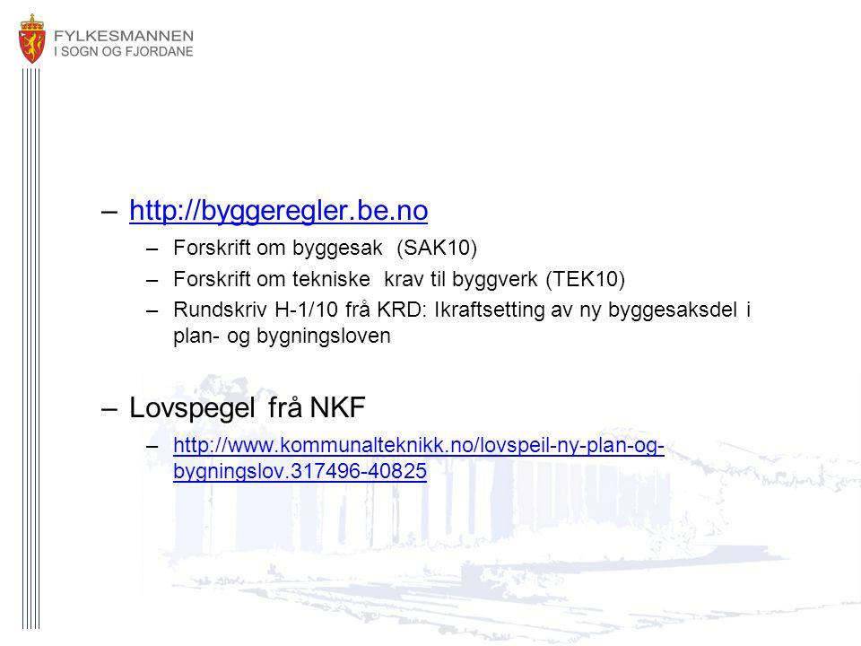 –http://byggeregler.be.nohttp://byggeregler.be.no –Forskrift om byggesak (SAK10) –Forskrift om tekniske krav til byggverk (TEK10) –Rundskriv H-1/10 fr