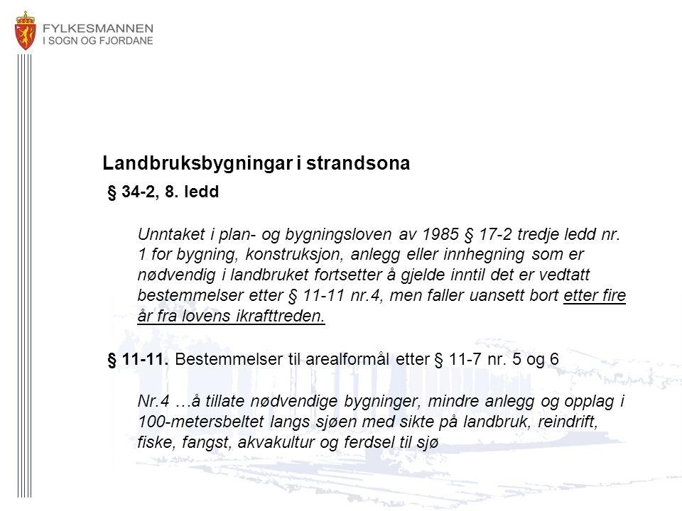 Landbruksbygningar i strandsona § 34-2, 8. ledd Unntaket i plan- og bygningsloven av 1985 § 17-2 tredje ledd nr. 1 for bygning, konstruksjon, anlegg e