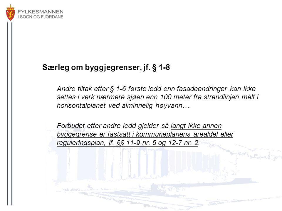 Særleg om byggjegrenser, jf. § 1-8 Andre tiltak etter § 1-6 første ledd enn fasadeendringer kan ikke settes i verk nærmere sjøen enn 100 meter fra str