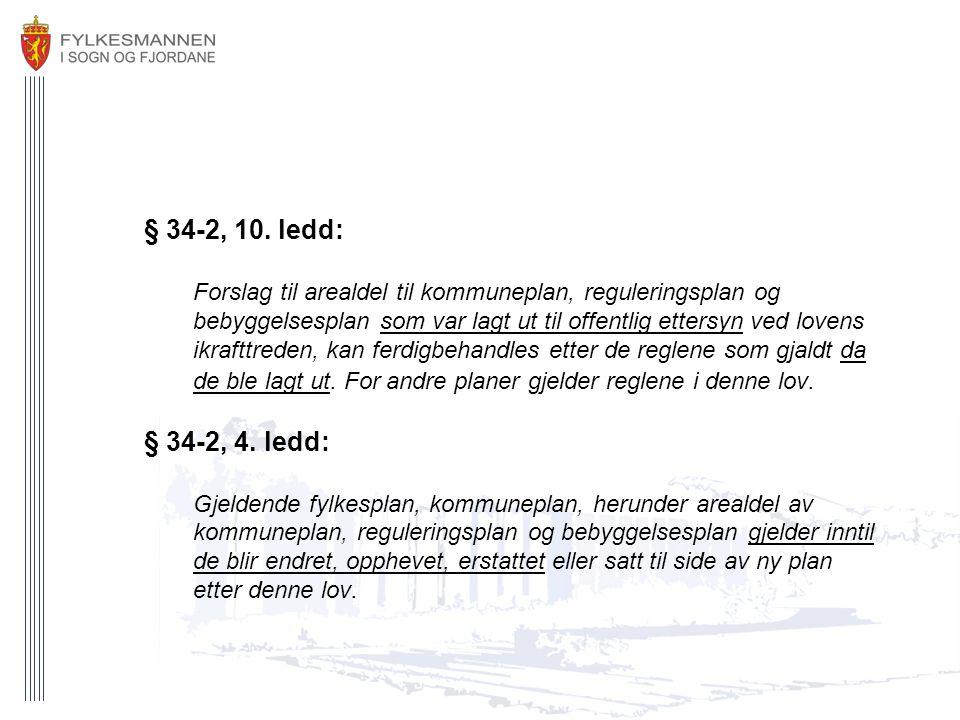 § 34-2, 10. ledd: Forslag til arealdel til kommuneplan, reguleringsplan og bebyggelsesplan som var lagt ut til offentlig ettersyn ved lovens ikrafttre