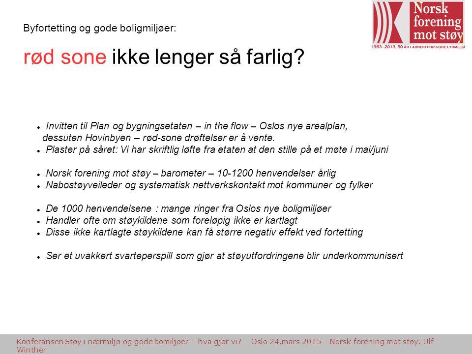 Etapper på veien Inspiria Science Center, Sarpsborg 6.2.2013 - Støy i planleggingen - Ulf Winther, Norsk forening mot støy Byfortetting og gode boligmiljøer: rød sone ikke lenger så farlig.
