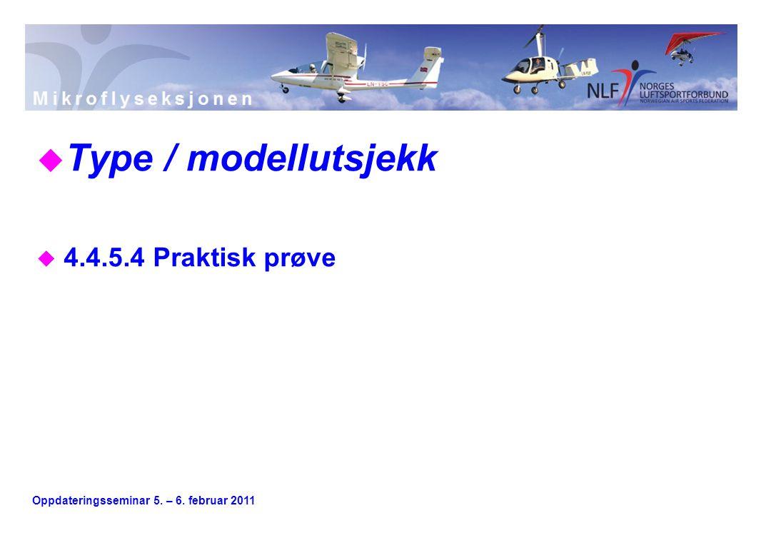 Oppdateringsseminar 5. – 6. februar 2011 u Type / modellutsjekk u 4.4.5.4 Praktisk prøve
