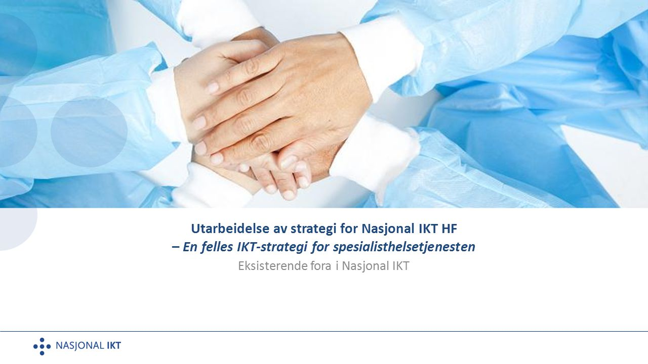 Utarbeidelse av strategi for Nasjonal IKT HF – En felles IKT-strategi for spesialisthelsetjenesten Eksisterende fora i Nasjonal IKT